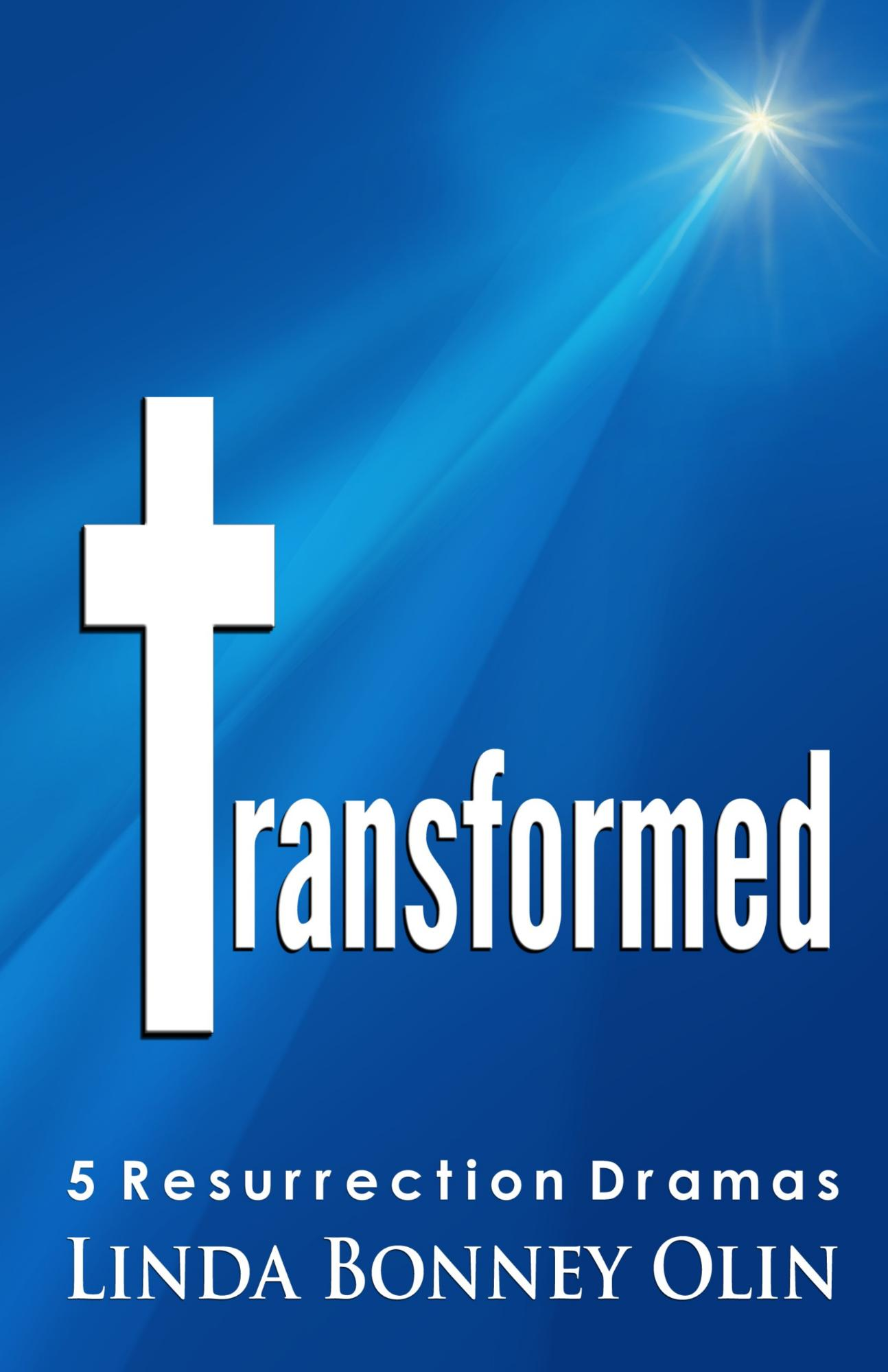 Jump to CreateSpace for Transformed: 5 Resurrection Dramas by Linda Bonney Olin